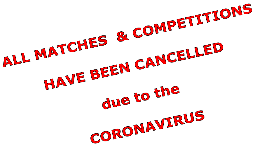 ALL MATCHES  & COMPETITIONS  HAVE BEEN CANCELLED  due to the  CORONAVIRUS